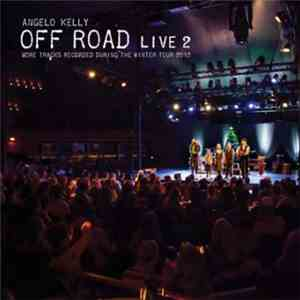 Angelo Kelly - Off Road Live 2 - More Tracks Recorded During The Winter Tour 2012 album mp3