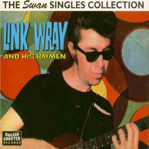 Link Wray And His Ray Men - The Swan Singles Collection album mp3