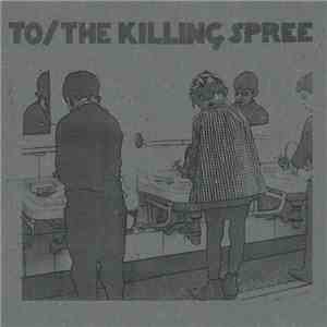 TO  / The Killing Spree - To / The Killing Spree album mp3