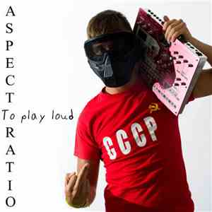 Aspect Ratio  - To Play Loud album mp3