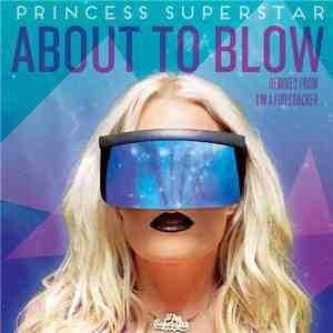 Princess Superstar - About To Blow: Remixes From I'm A Firecracker album mp3