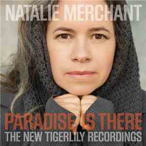 Natalie Merchant - Paradise Is There: The New Tigerlily Recordings album mp3
