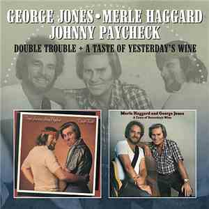 George Jones  - Merle Haggard - Johnny Paycheck - Double Trouble + A Taste Of Yesterday's Wine album mp3