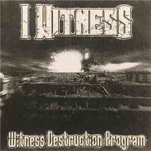 I Witness  - Witness Destruction Program album mp3