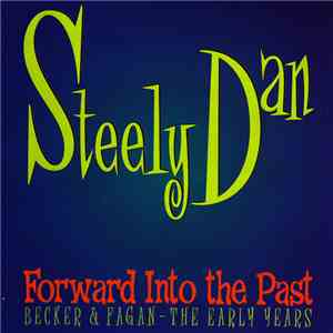 Steely Dan - Forward Into The Past: Becker & Fagan - The Early Years album mp3