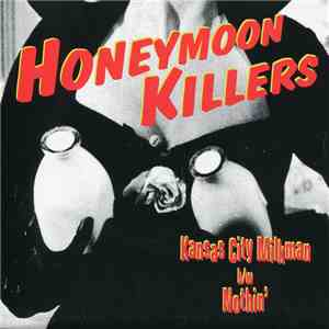 The Honeymoon Killers  - Kansas City Milkman / Nothin' album mp3