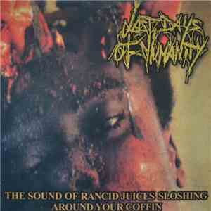 Last Days Of Humanity - The Sound Of Rancid Juices Sloshing Around Your Coffin album mp3