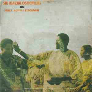 Sir Waziri Oshomah And His Traditional Sounds Makers - Sir Waziri Oshomah And Prince Agunu 2 Emokpaire album mp3