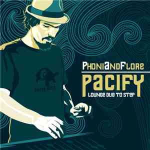 Phoniandflore - Pacify - Lounge Dub To Step album mp3