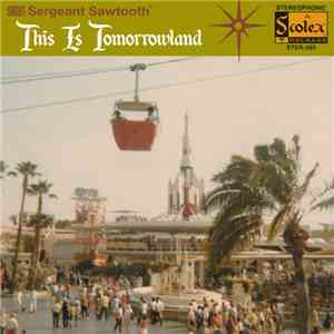 Sergeant Sawtooth - This Is Tomorrowland album mp3