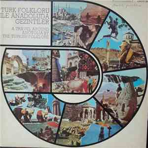 Various - Türk Folkloru İle Anadolu'da Gezintiler / A Travel Around Anotolia By The Turkish Folklore album mp3