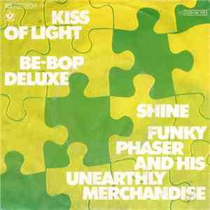 Be~Bop Deluxe / Funky Phaser And His Unearthly Merchandise - Kiss Of Light / Shine album mp3