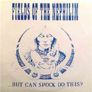Fields Of The Nephilim - ...But Can Spock Do This? album mp3