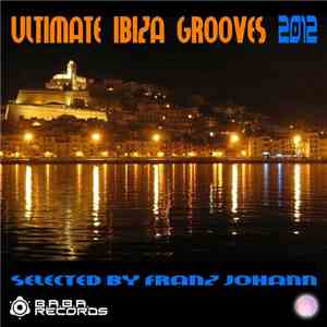 Franz Johann - Ultimate Ibiza Grooves 2012 album mp3