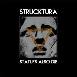 Strucktura - Statues Also Die album mp3