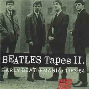 The Beatles - Beatles Tapes II. Early Beatlemania: 1963-64 album mp3