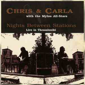 Chris + Carla With The Mylos All-Stars - Nights Between Stations - Live In Thessaloniki 1995 album mp3