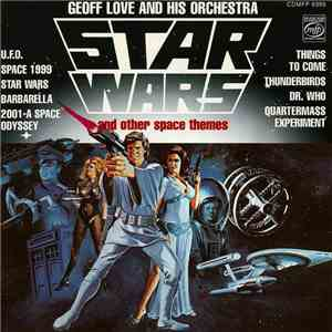 Geoff Love And His Orchestra - Star Wars And Other Space Themes / Close Encounters Of The Third Kind And Other Disco Galactic Themes album mp3